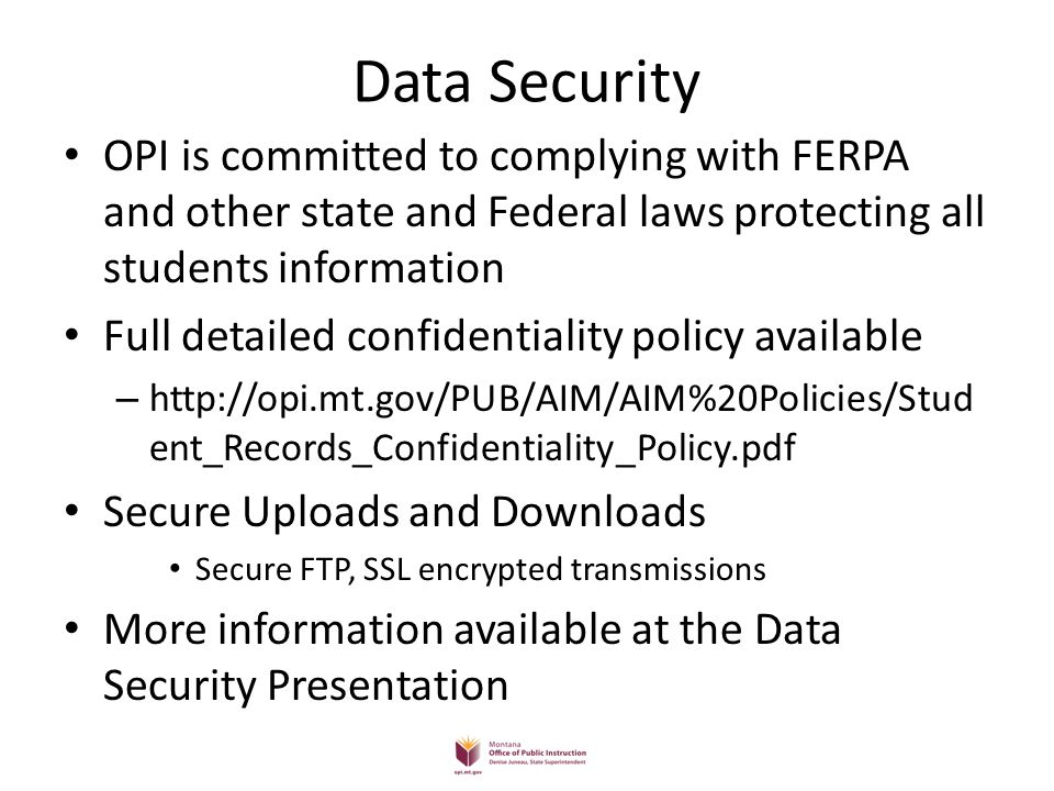 Data Security OPI is committed to complying with FERPA and other state and Federal laws protecting all students information.