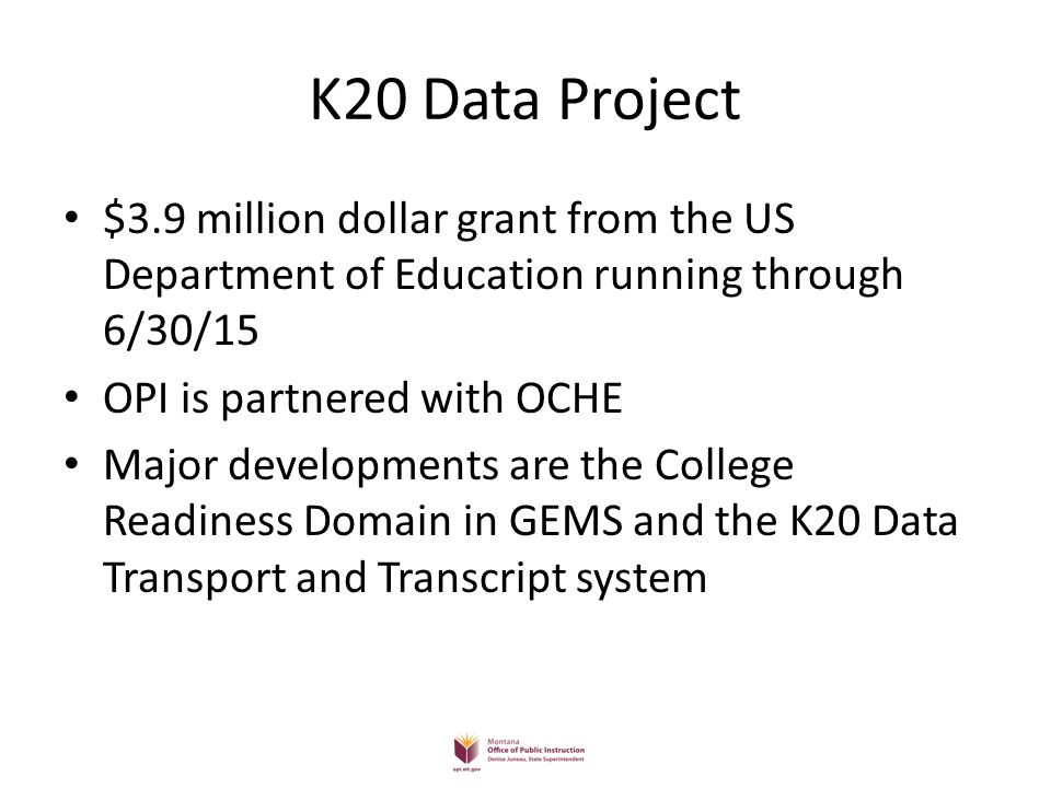 K20 Data Project $3.9 million dollar grant from the US Department of Education running through 6/30/15.