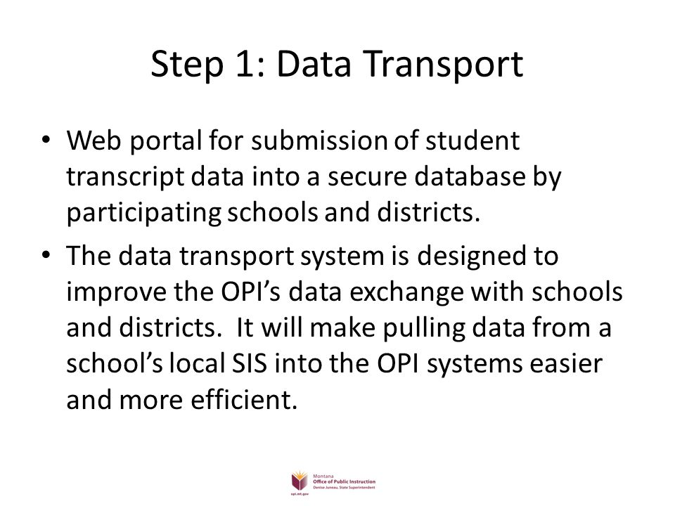 Step 1: Data Transport Web portal for submission of student transcript data into a secure database by participating schools and districts.