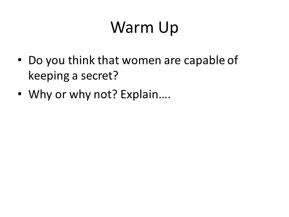 Warm Up Do you think that women are capable of keeping a secret