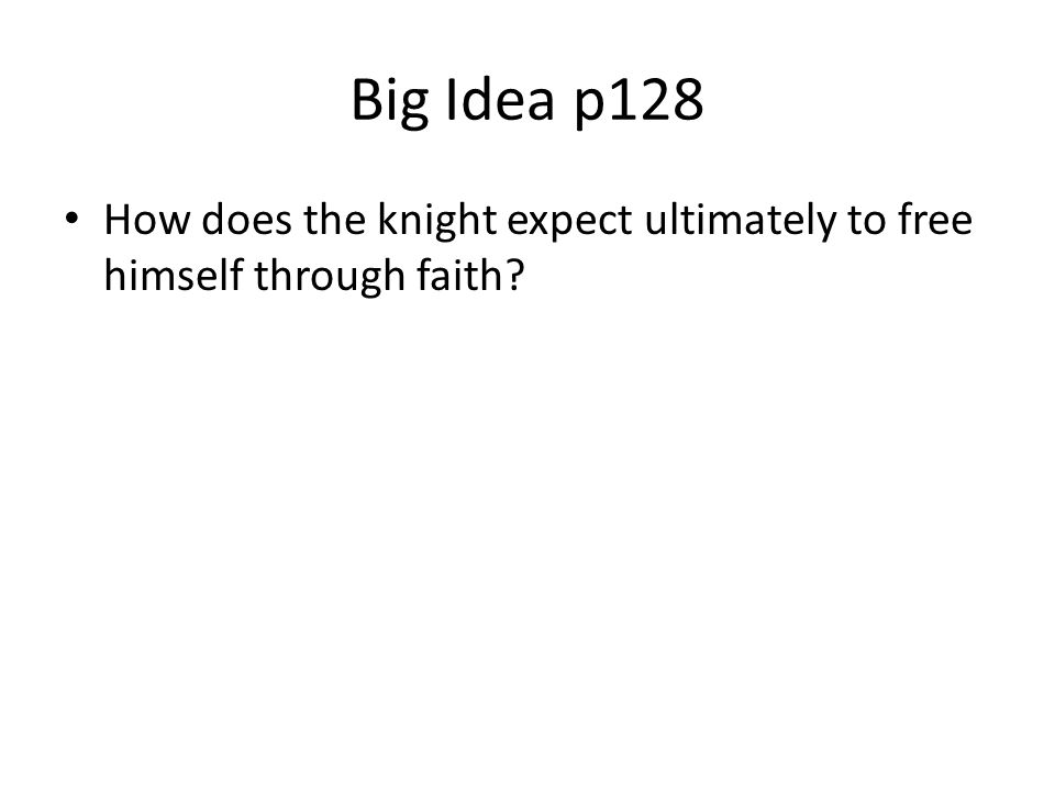 Big Idea p128 How does the knight expect ultimately to free himself through faith