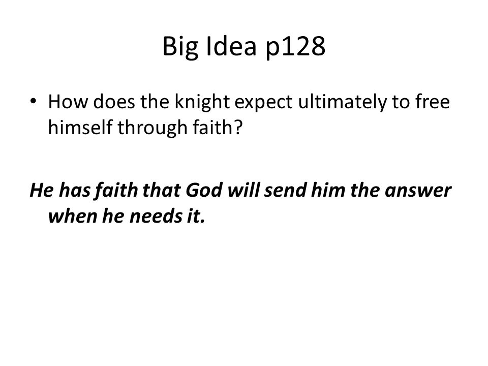 Big Idea p128 How does the knight expect ultimately to free himself through faith.