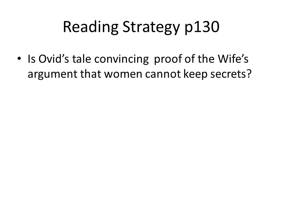 Reading Strategy p130 Is Ovid's tale convincing proof of the Wife's argument that women cannot keep secrets
