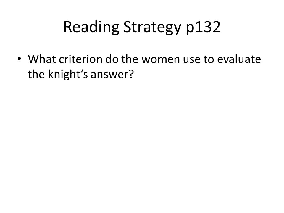 Reading Strategy p132 What criterion do the women use to evaluate the knight's answer