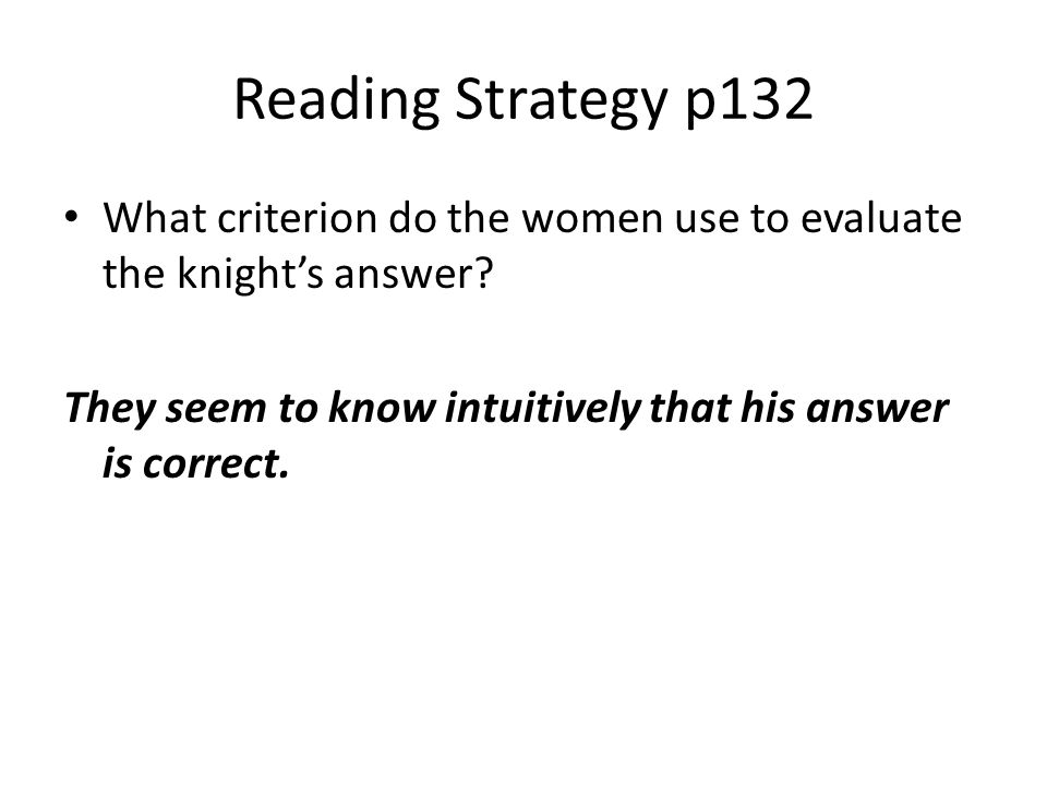 Reading Strategy p132 What criterion do the women use to evaluate the knight's answer.