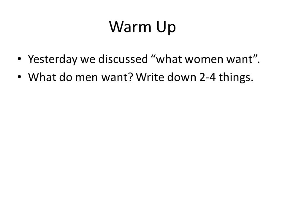 Warm Up Yesterday we discussed what women want .