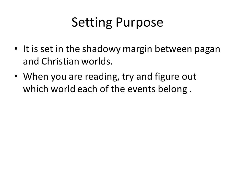 Setting Purpose It is set in the shadowy margin between pagan and Christian worlds.