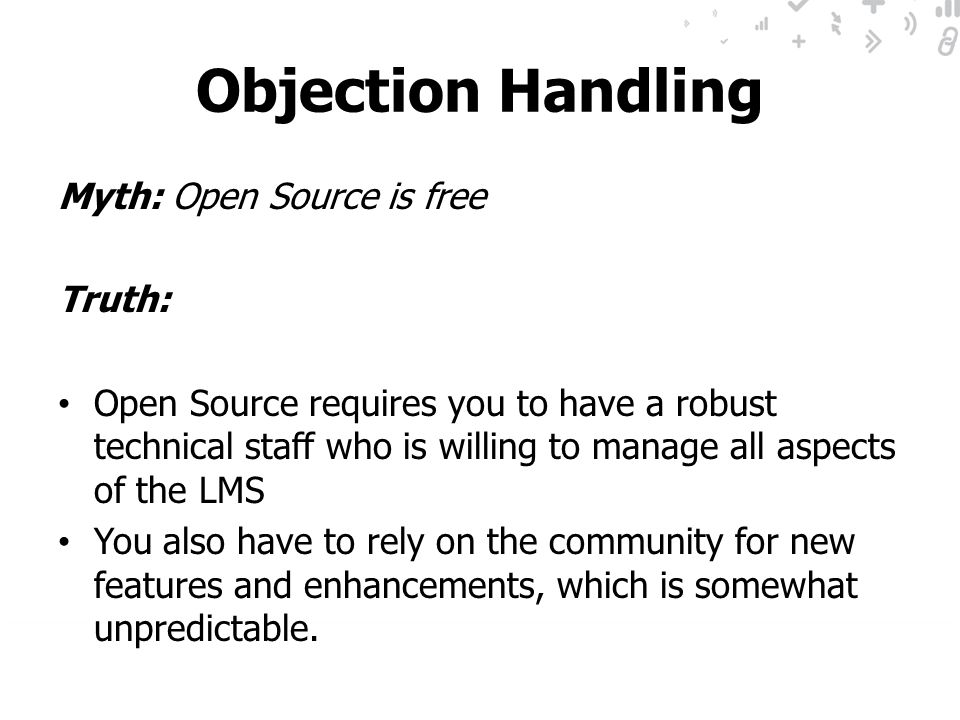 Objection Handling Myth: Open Source is free Truth: