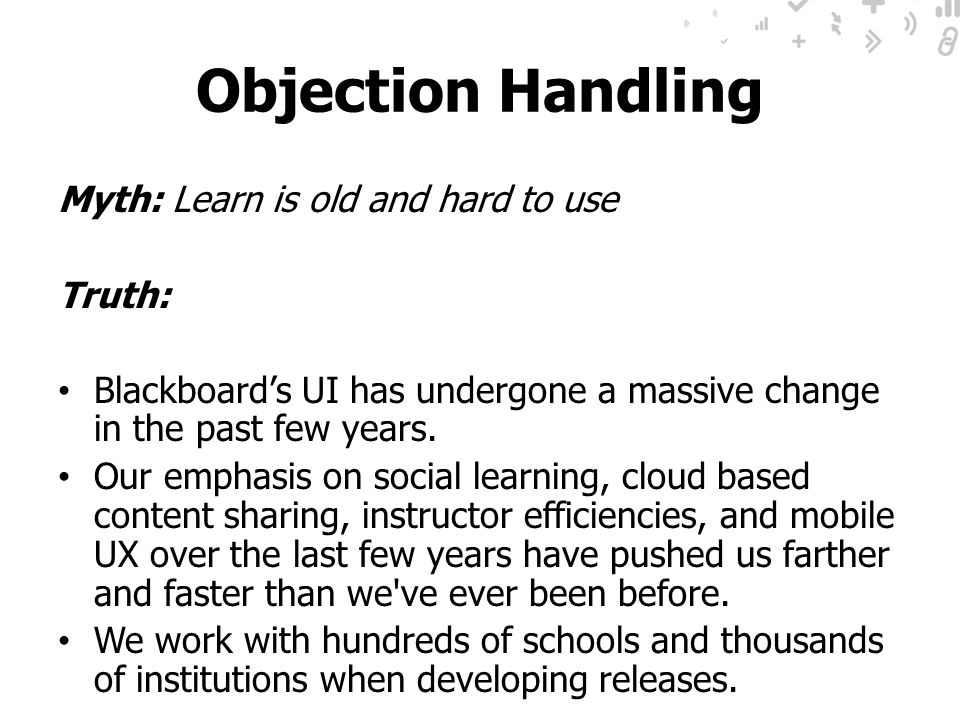 Objection Handling Myth: Learn is old and hard to use Truth: