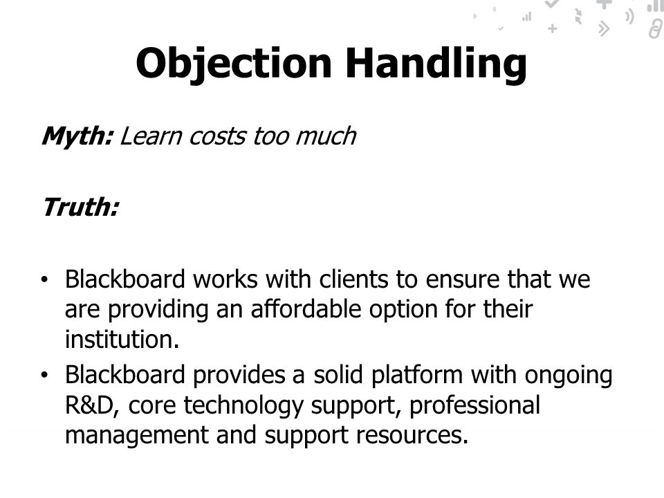Objection Handling Myth: Learn costs too much Truth: