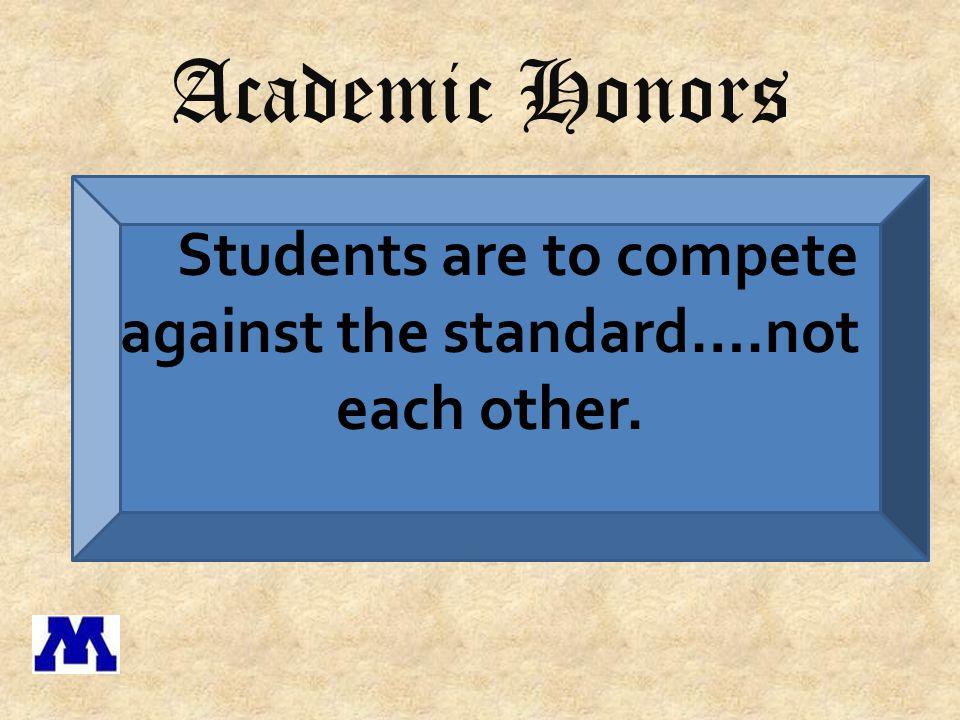 Students are to compete against the standard….not each other.