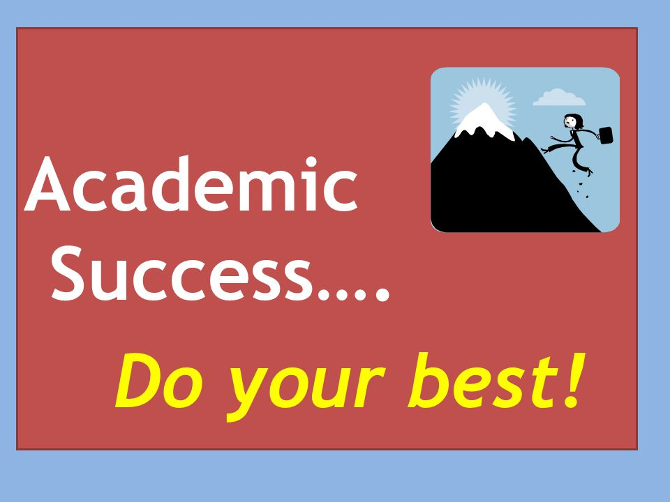 Academic Success…. Do your best!