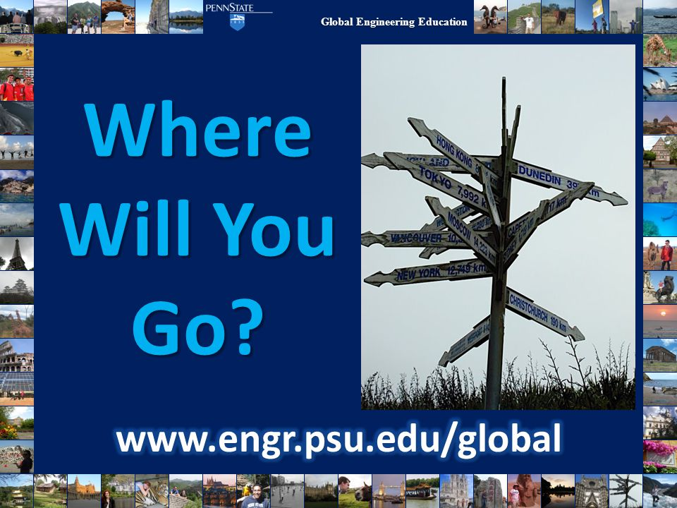 Where Will You Go www.engr.psu.edu/global