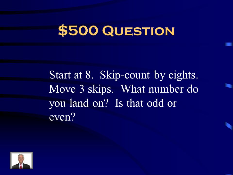 $500 Question Start at 8. Skip-count by eights. Move 3 skips.