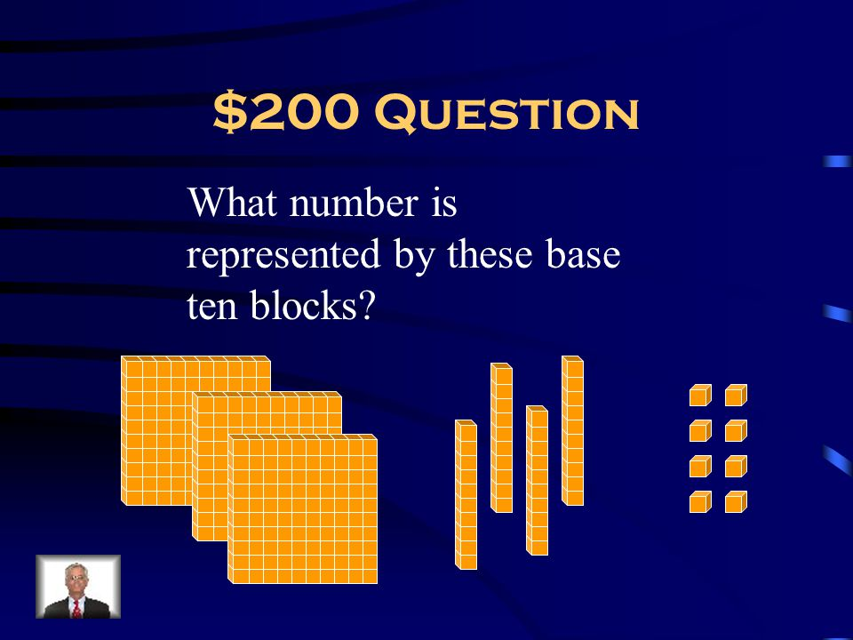 $200 Question What number is represented by these base ten blocks