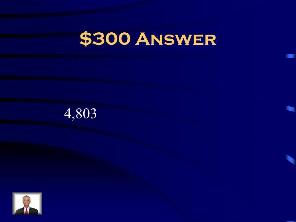 $300 Answer 4,803