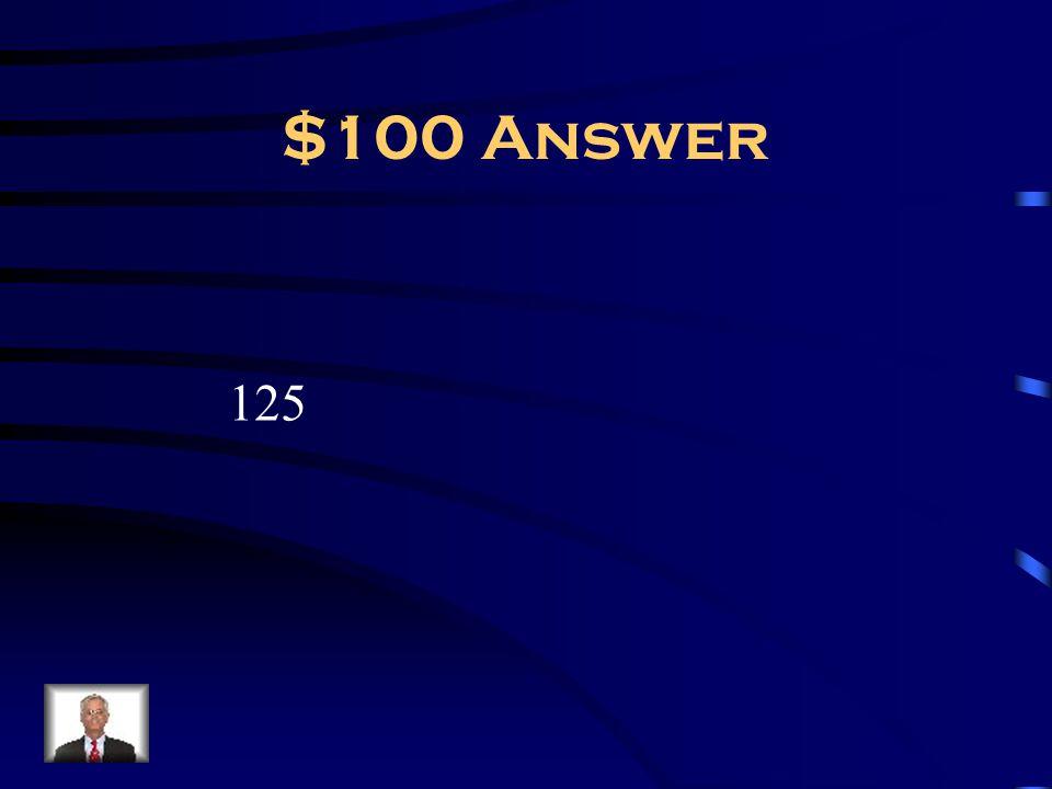 $100 Answer 125