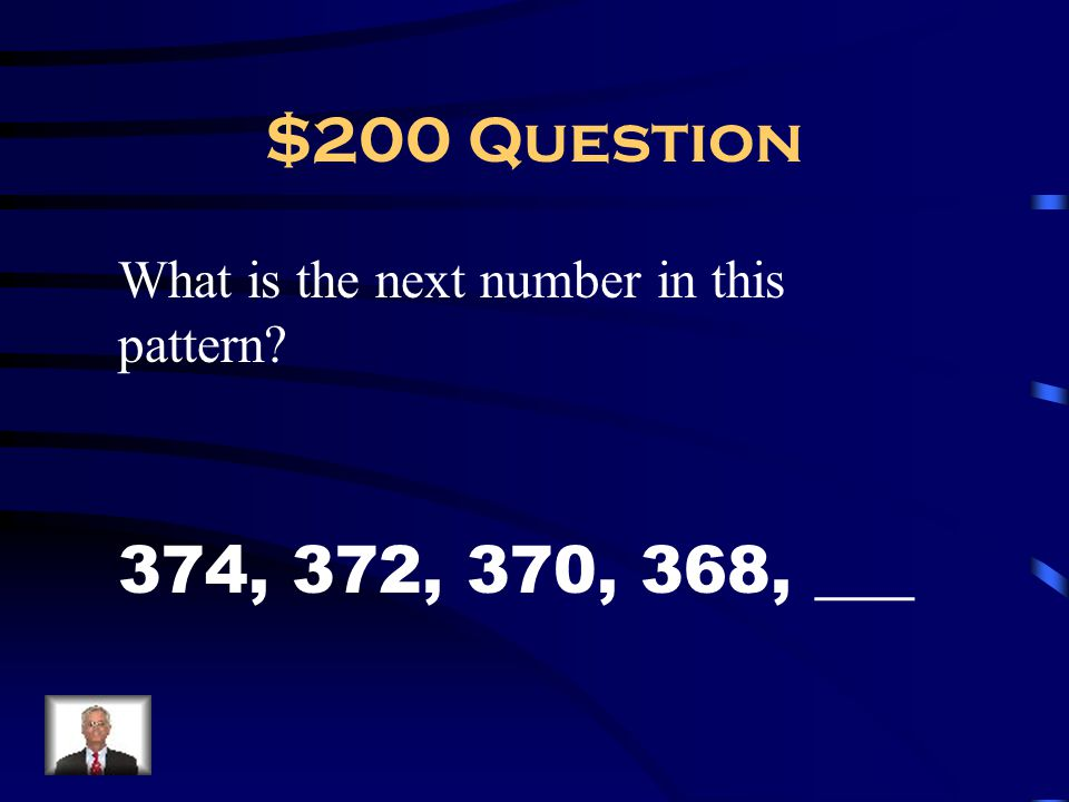 $200 Question What is the next number in this pattern 374, 372, 370, 368, ___