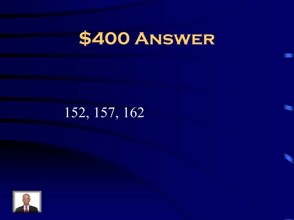 $400 Answer 152, 157, 162
