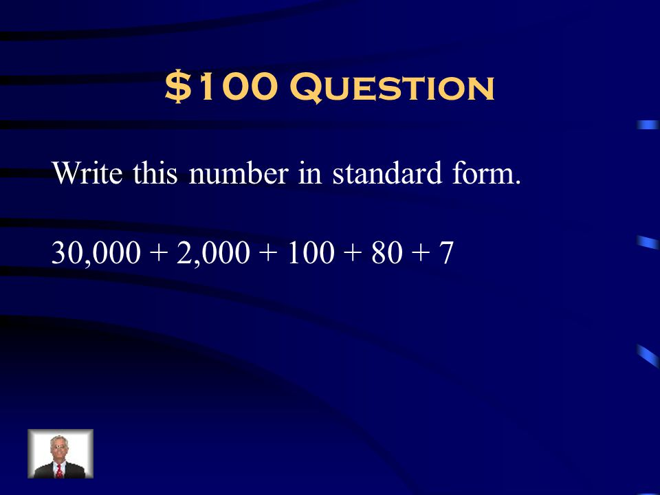 $100 Question Write this number in standard form.