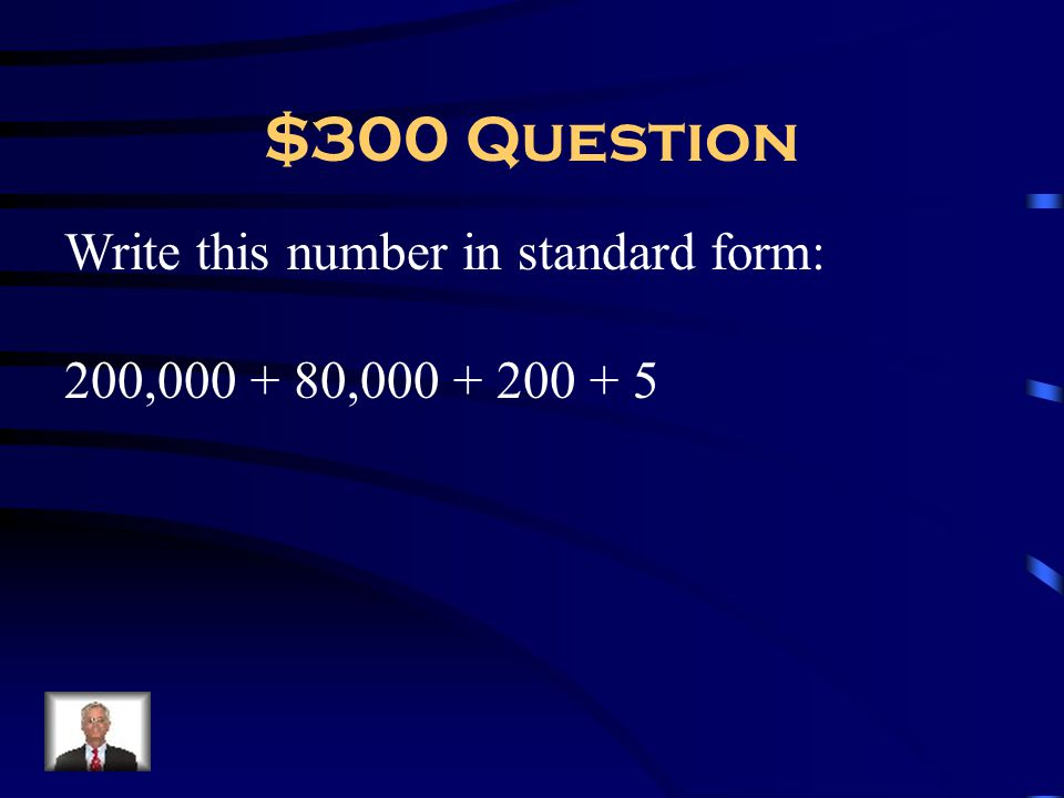 $300 Question Write this number in standard form: