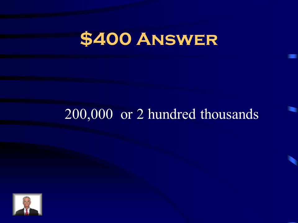 $400 Answer 200,000 or 2 hundred thousands