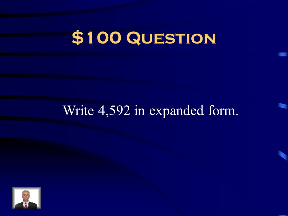 $100 Question Write 4,592 in expanded form.