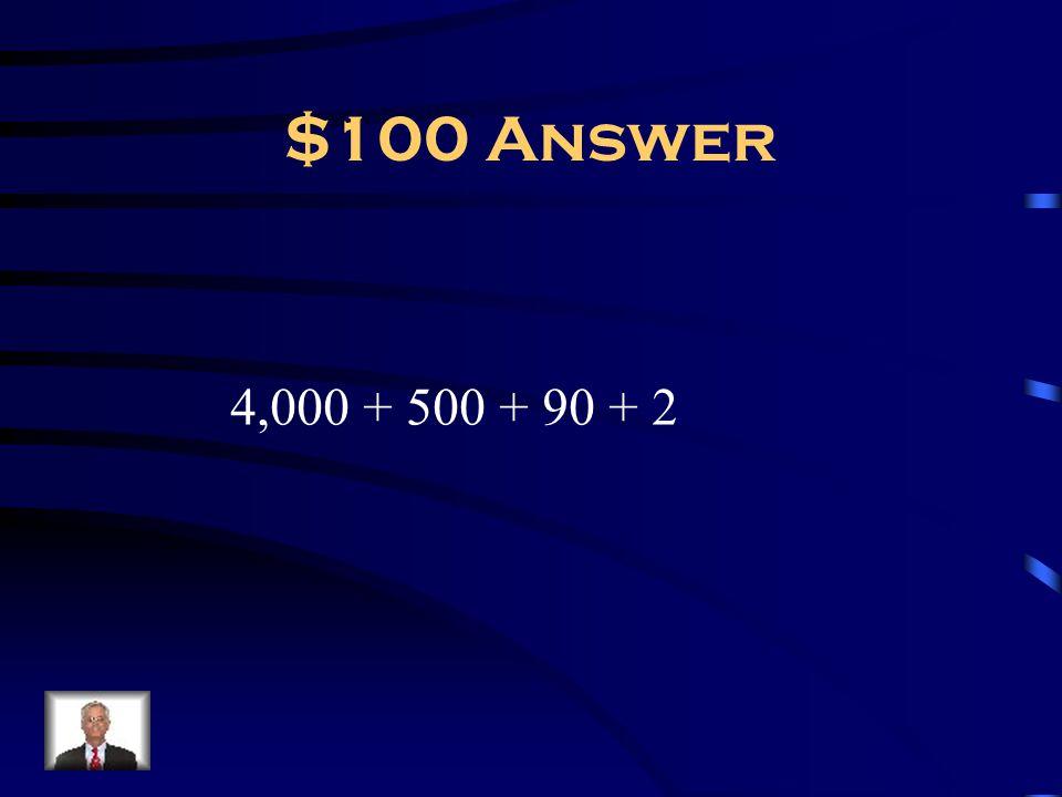 $100 Answer 4,000 + 500 + 90 + 2