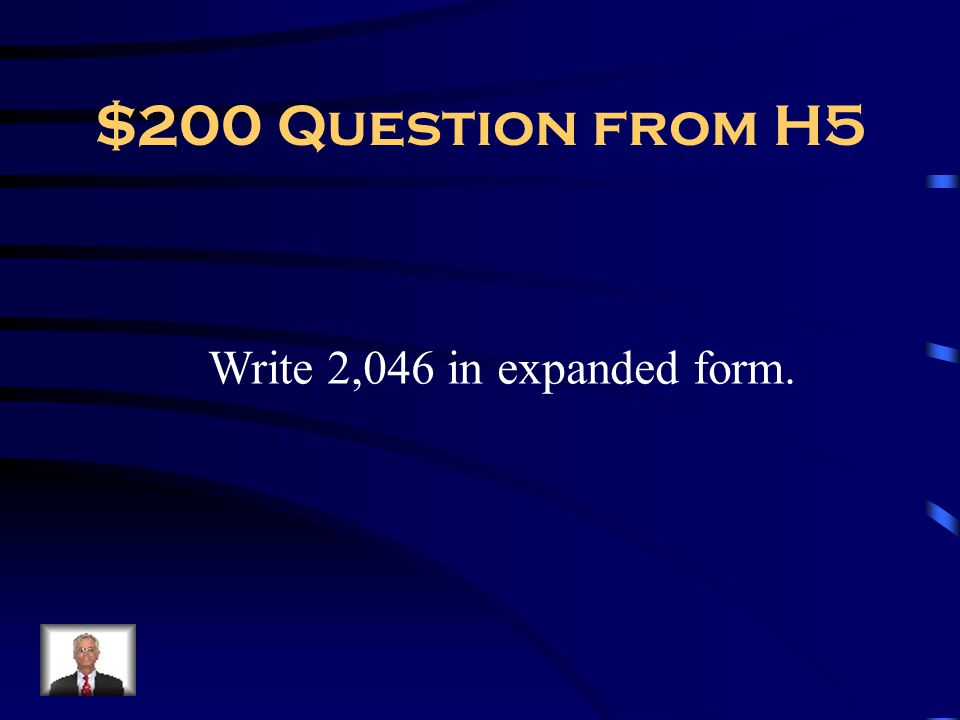 $200 Question from H5 Write 2,046 in expanded form.
