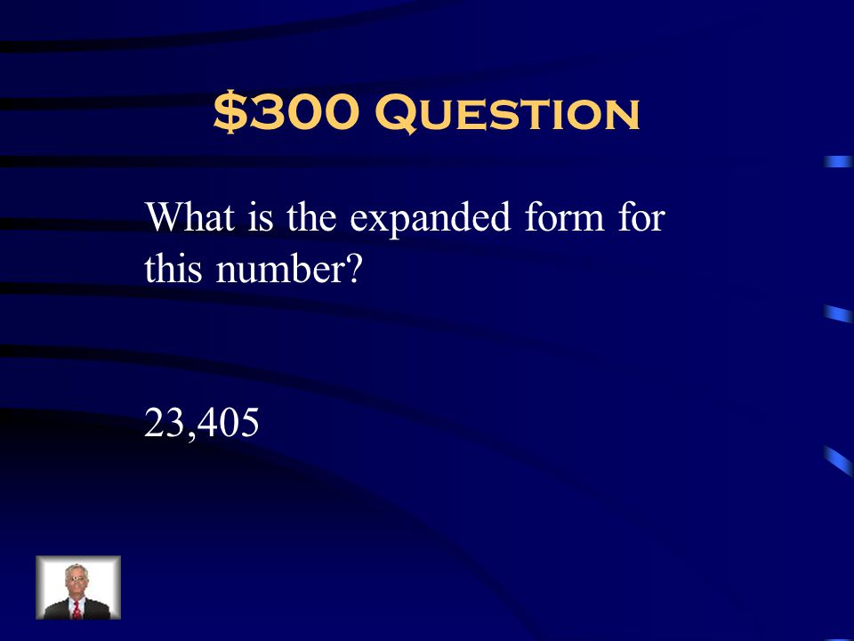 $300 Question What is the expanded form for this number 23,405