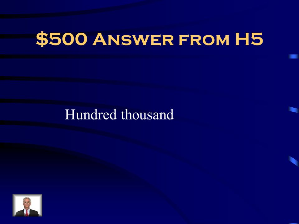 $500 Answer from H5 Hundred thousand