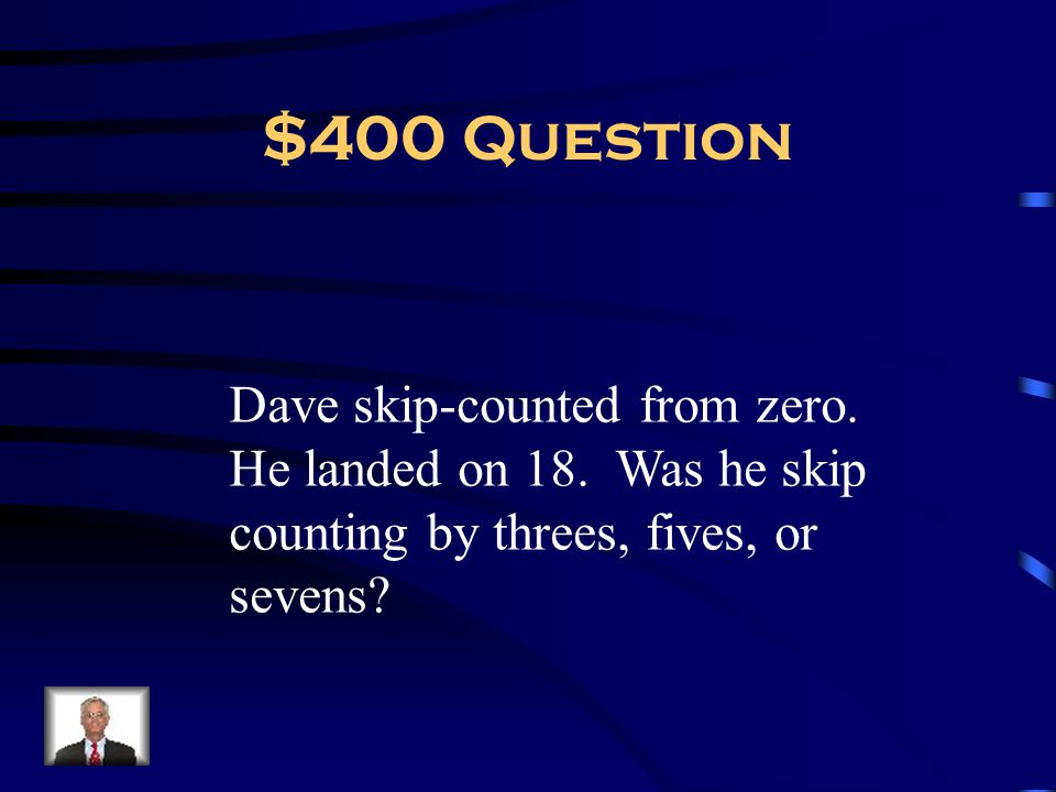 $400 Question Dave skip-counted from zero. He landed on 18.