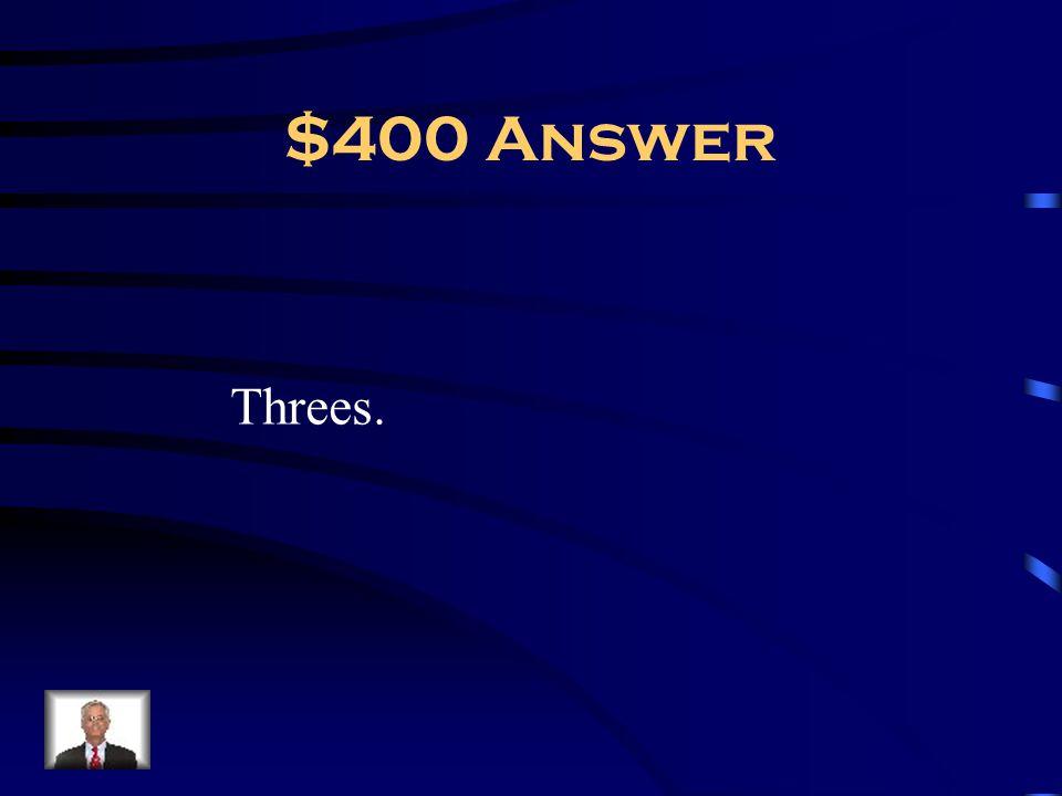 $400 Answer Threes.