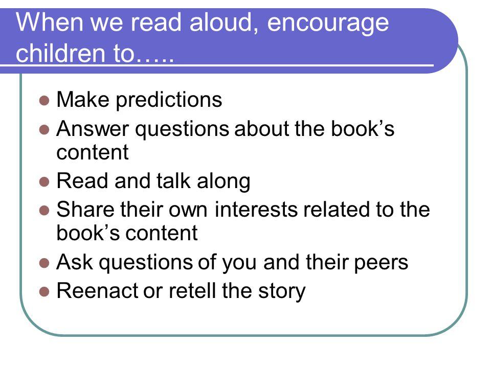 When we read aloud, encourage children to…..