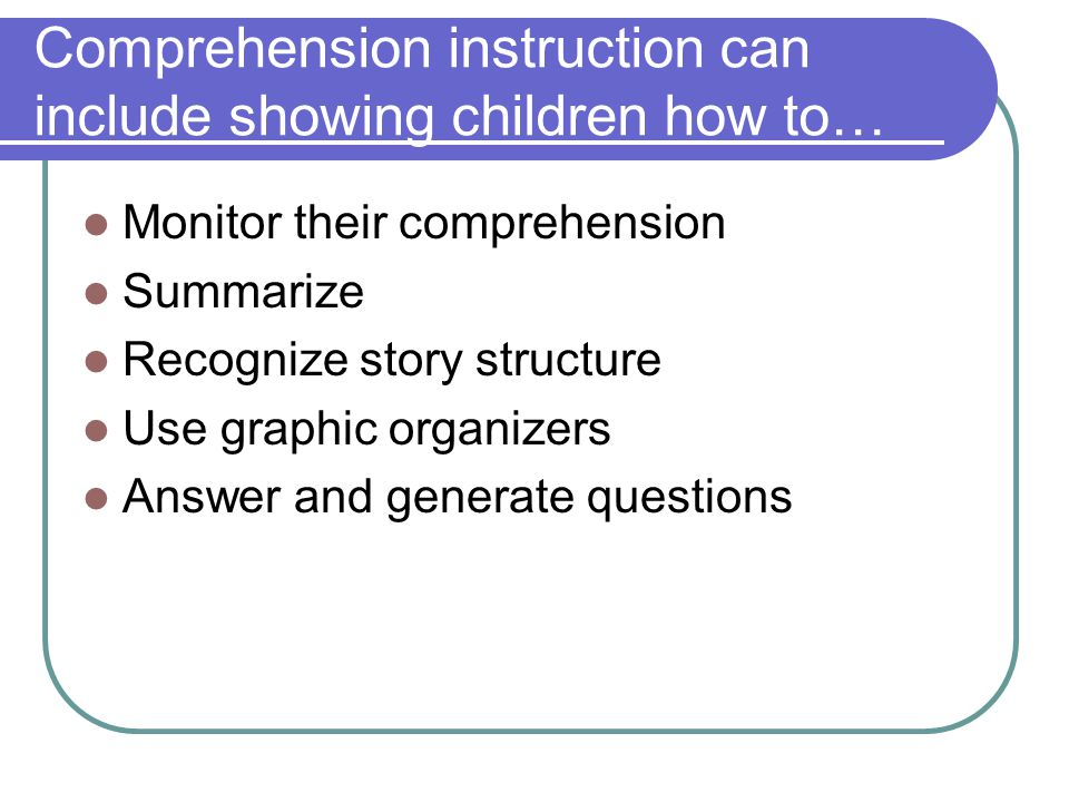 Comprehension instruction can include showing children how to…