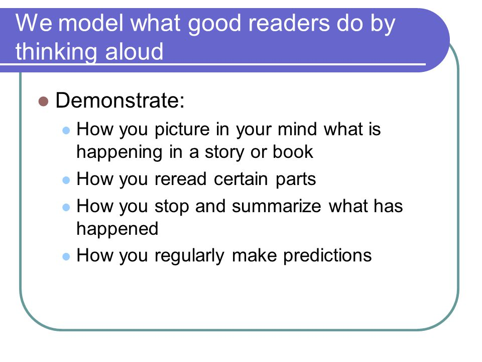 We model what good readers do by thinking aloud