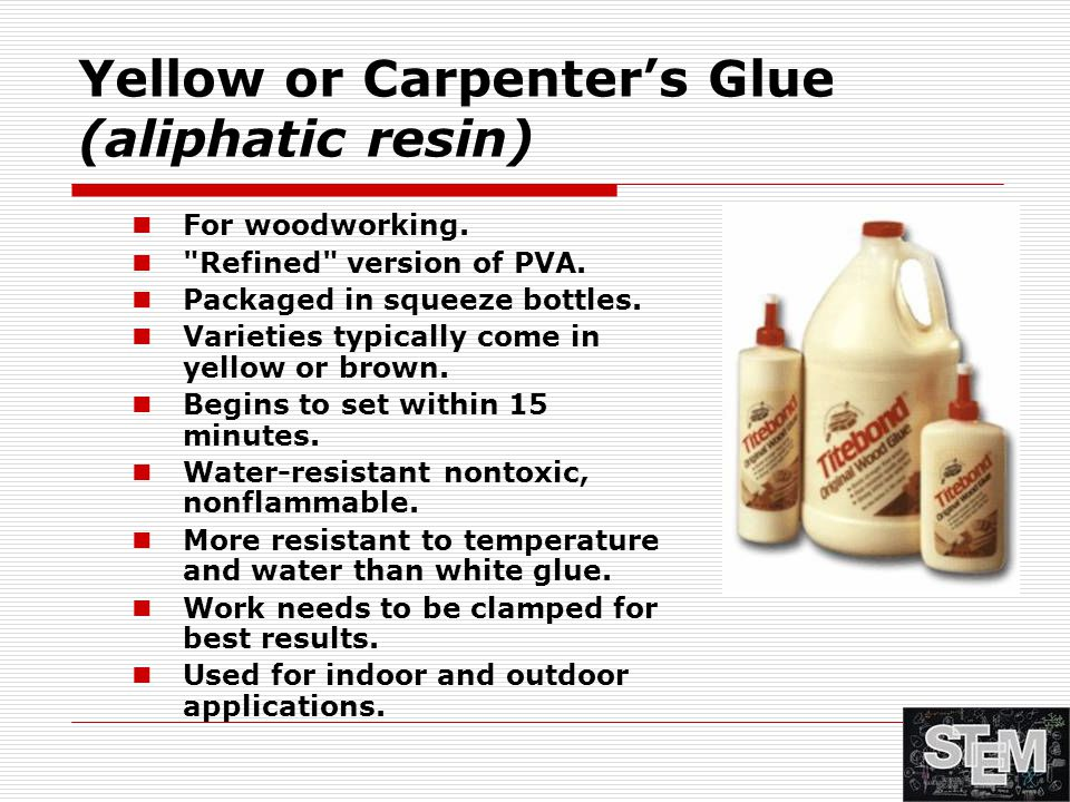 Yellow or Carpenter's Glue (aliphatic resin)