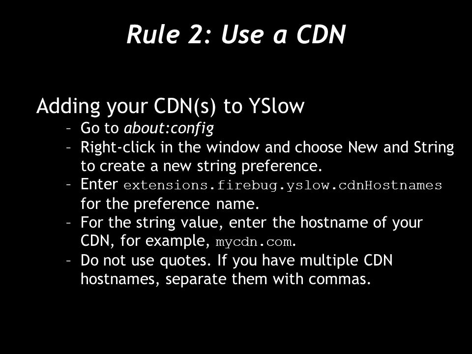 Rule 2: Use a CDN Adding your CDN(s) to YSlow Go to about:config
