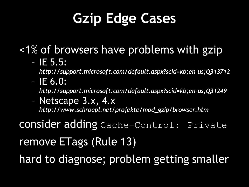 Gzip Edge Cases <1% of browsers have problems with gzip