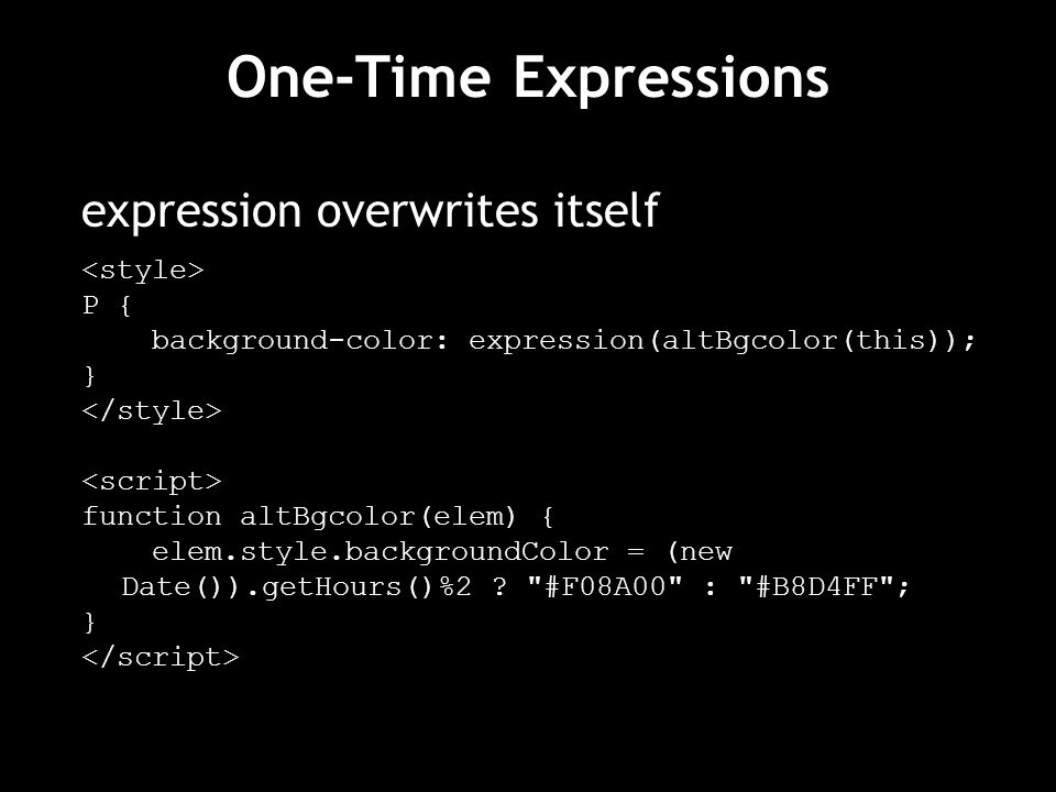One-Time Expressions expression overwrites itself <style> P {