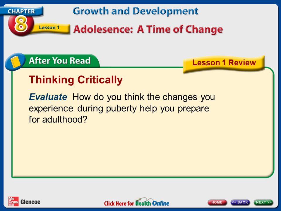 Lesson 1 Review Thinking Critically. Evaluate How do you think the changes you experience during puberty help you prepare for adulthood