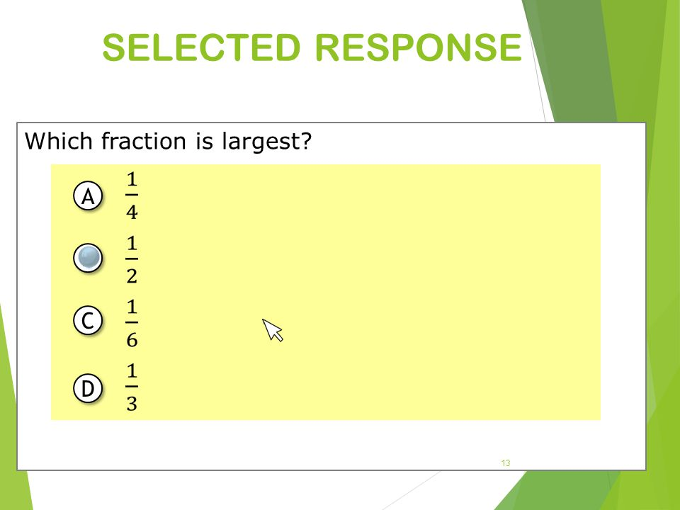 SELECTED RESPONSE Which fraction is largest A B C D