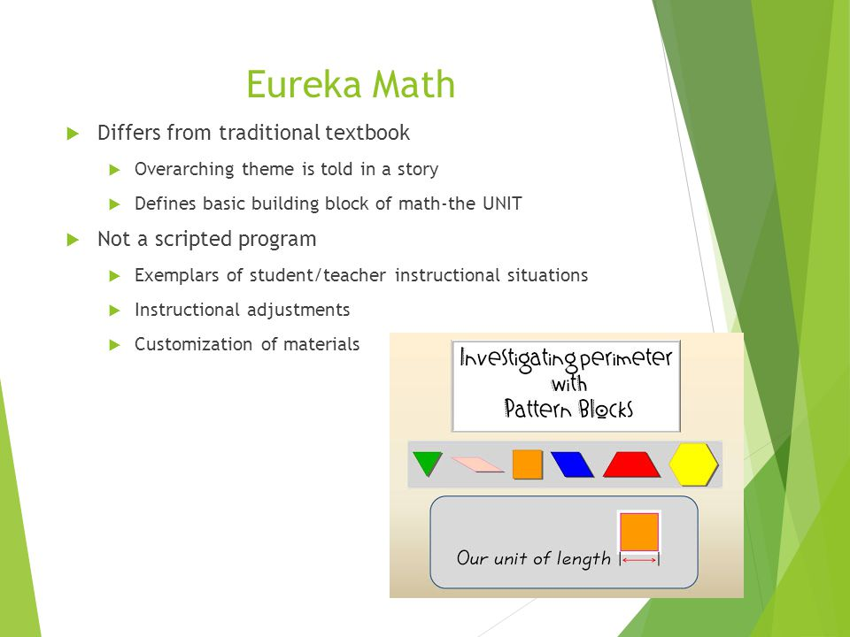 Eureka Math Differs from traditional textbook Not a scripted program