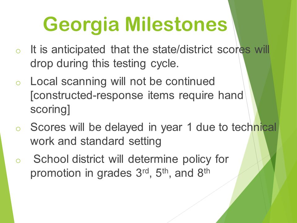 Georgia Milestones It is anticipated that the state/district scores will drop during this testing cycle.
