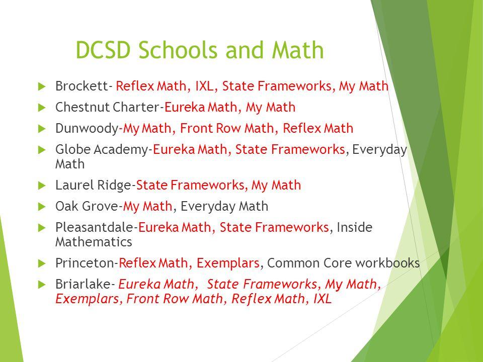 DCSD Schools and Math Brockett- Reflex Math, IXL, State Frameworks, My Math. Chestnut Charter-Eureka Math, My Math.