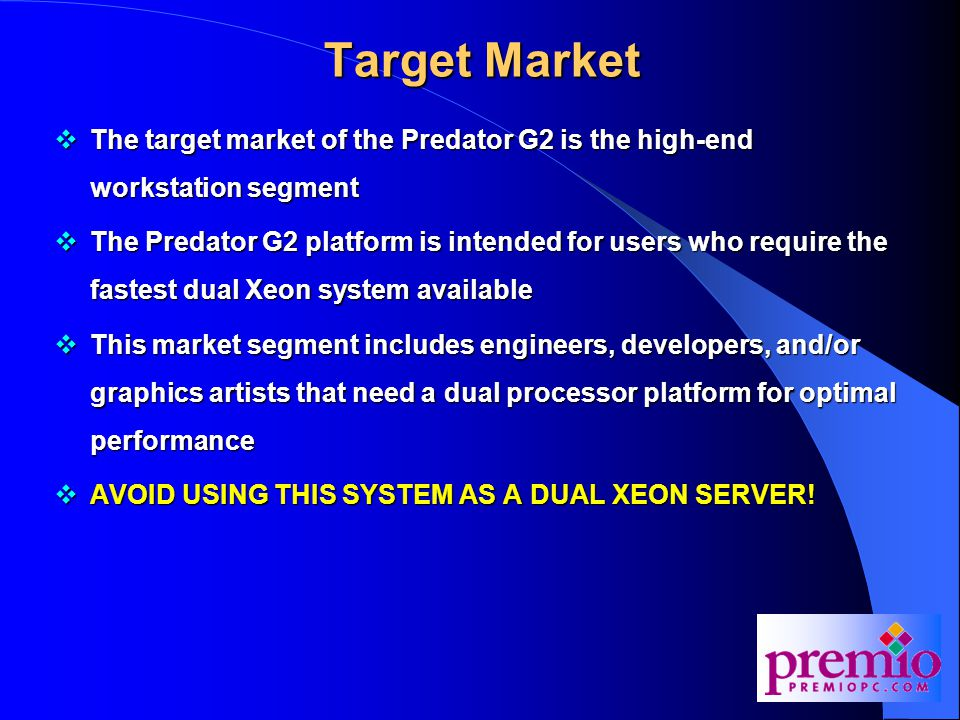 Target Market. The target market of the Predator G2 is the high-end workstation segment.