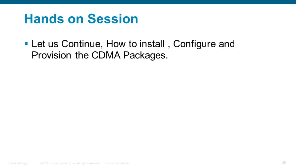 Hands on Session Let us Continue, How to install , Configure and Provision the CDMA Packages.