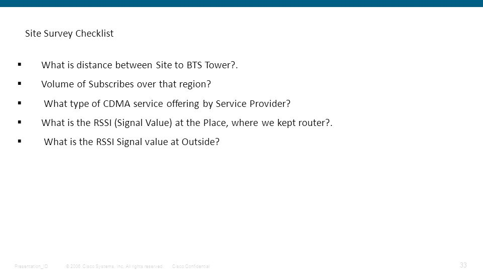 Site Survey Checklist What is distance between Site to BTS Tower . Volume of Subscribes over that region
