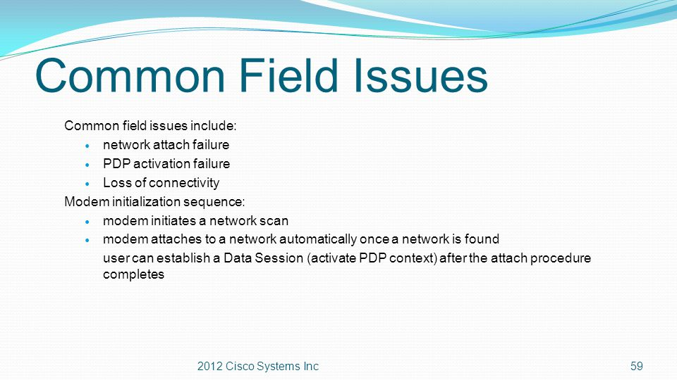 Common Field Issues Common field issues include: