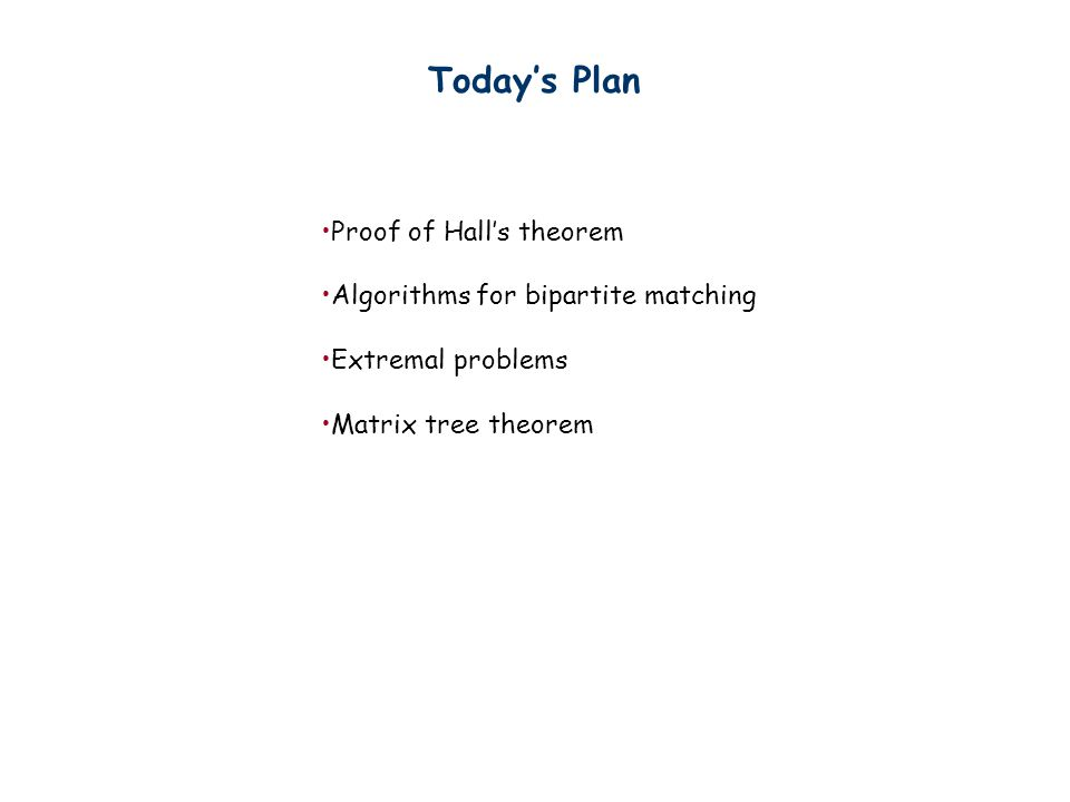Today's Plan Proof of Hall's theorem Algorithms for bipartite matching